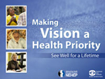 Module cover image. Making Vision a Health Priority. See Well for a Lifetime. Three photos: older adult woman, older adult man, middle-aged woman. Logo: National Eye Health Education Program—NEHEP—A program of the National Institutes of Health.