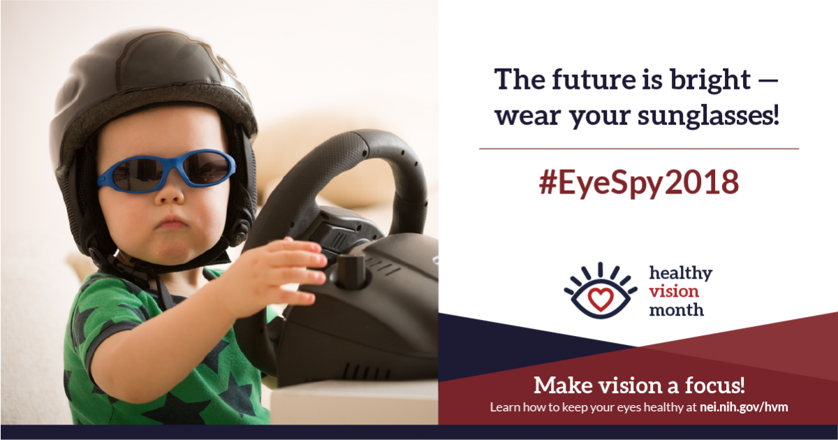 The future is bright - wear your sunglasses! #EyeSpy2018. Make vision a focus! Learn how to keep your eyes healthy at nei.nih.gov/hvm