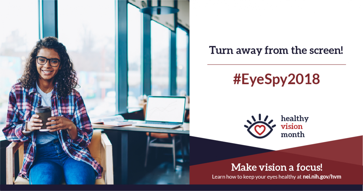 Turn away from the screen! #EyeSpy2018. Make vision a focus! Learn how to keep your eyes healthy at nei.nih.gov/hvm