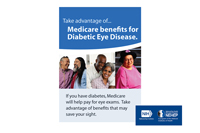 Infographic. Take advantage of…Medicare benefit for Diabetes Eye Disease. If you have diabetes, Medicare will help pay for eye exams. Take advantage of benefits that may save your sight.