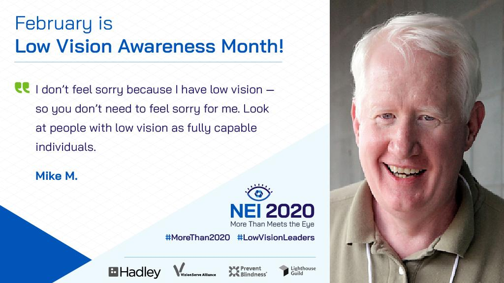 "Headshot of Mike with this quote: ""I don't feel sorry because I have low vision—so you don't need to feel sorry for me. Look at people with low vision as fully capable individuals."""