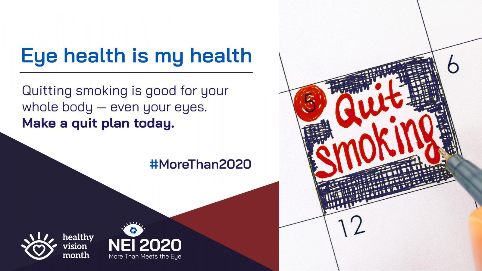 Eye Health Is My Health promotional graphic with a healthy vision tip, an image of a calendar and a hand-written note to ;Quit Smoking. Quitting smoking is good for your whole body, even your eyes. Make a quit plan today.