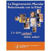 La Degeneración Macular Relacionada con la Edad: Lo que usted debe saber (Age-Related Macular Degeneration: What you should know)