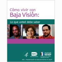 Cómo vivir con Baja Visión: Lo que usted debe saber (Living with Low Vision: What you should know)